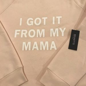 I GOT IT FROM MY MAMA PULLOVER/BRUNETTE THE LABEL